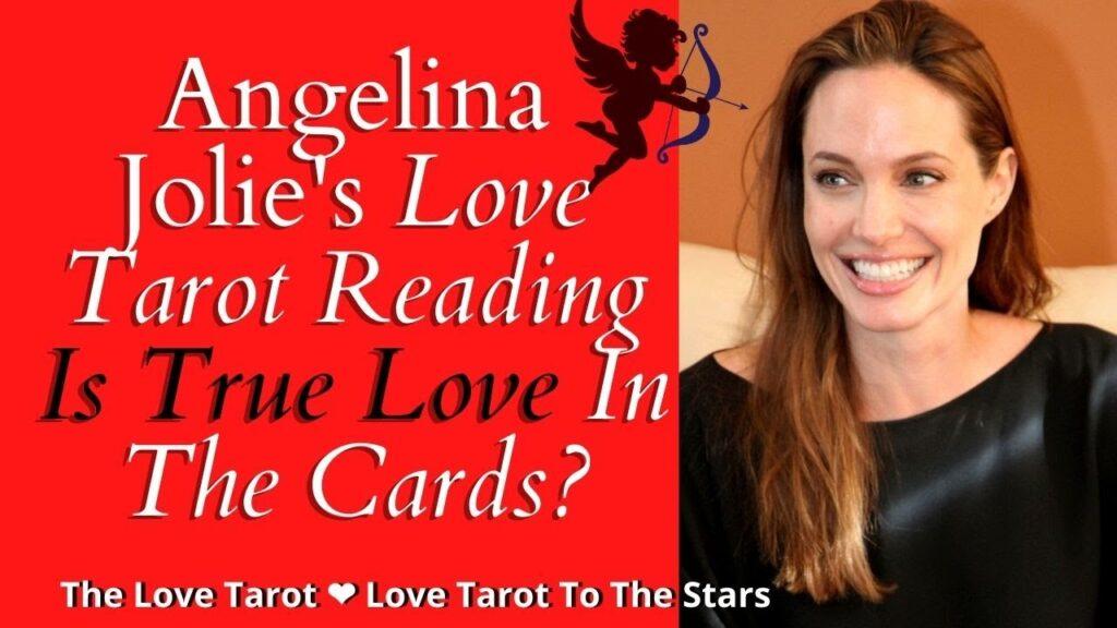 Angelina Jolie Love Tarot Reading