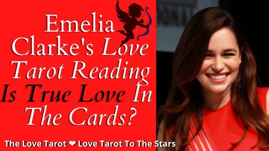 emilia clarke love tarot to the stars